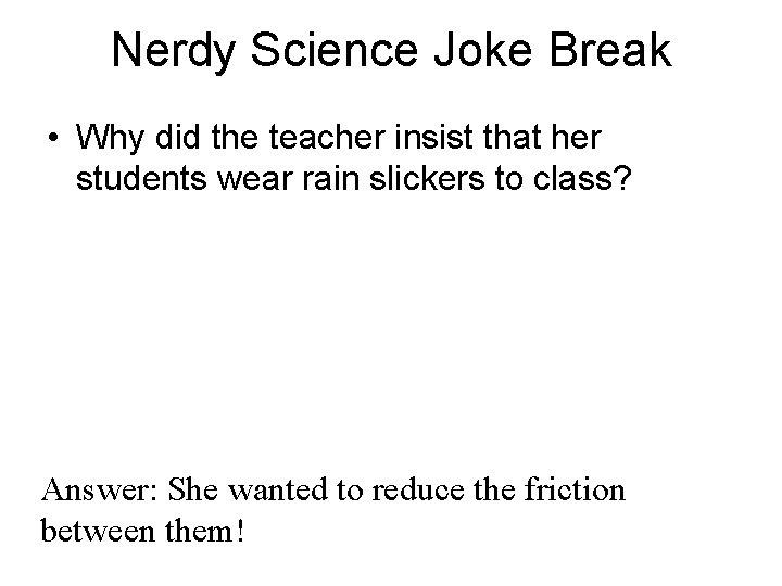 Nerdy Science Joke Break • Why did the teacher insist that her students wear