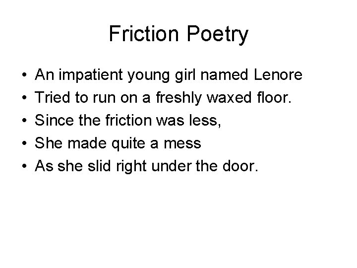 Friction Poetry • • • An impatient young girl named Lenore Tried to run
