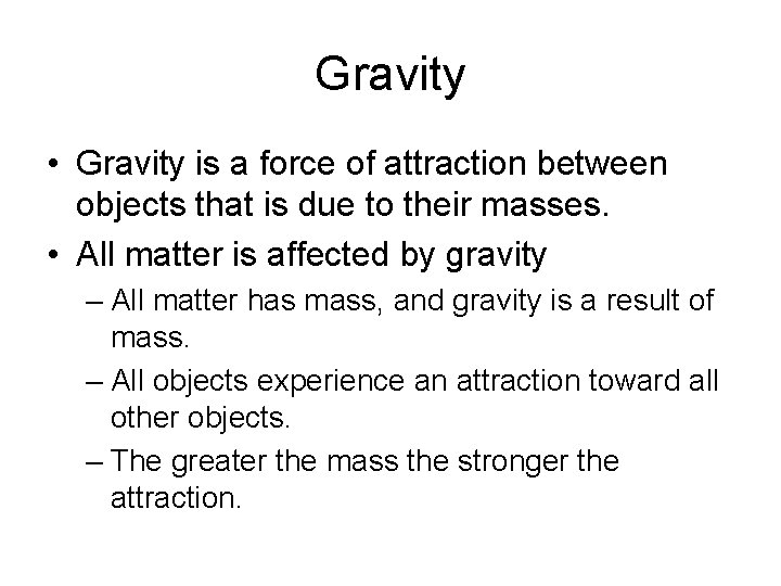 Gravity • Gravity is a force of attraction between objects that is due to