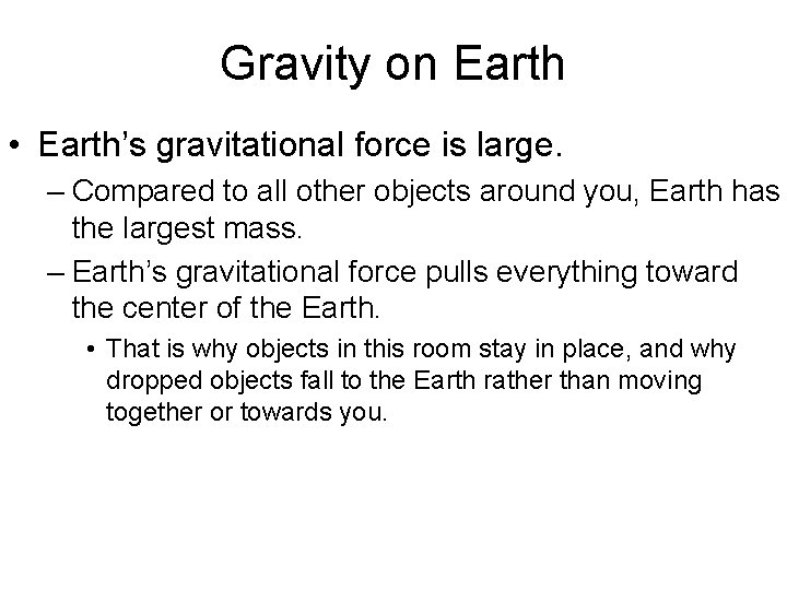 Gravity on Earth • Earth's gravitational force is large. – Compared to all other