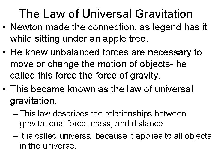 The Law of Universal Gravitation • Newton made the connection, as legend has it