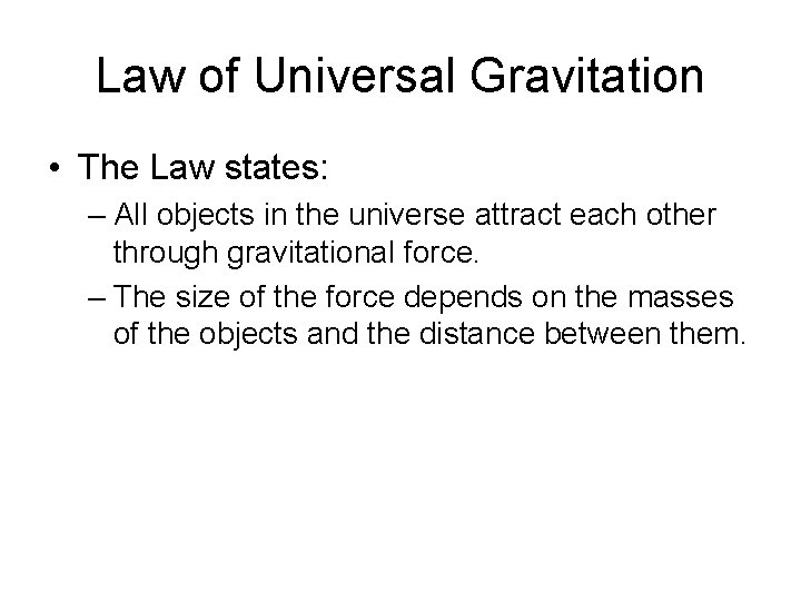 Law of Universal Gravitation • The Law states: – All objects in the universe