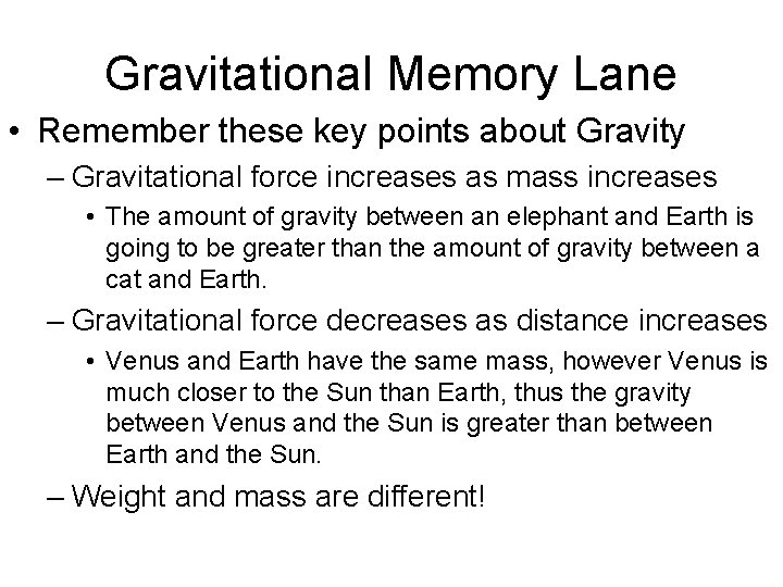 Gravitational Memory Lane • Remember these key points about Gravity – Gravitational force increases