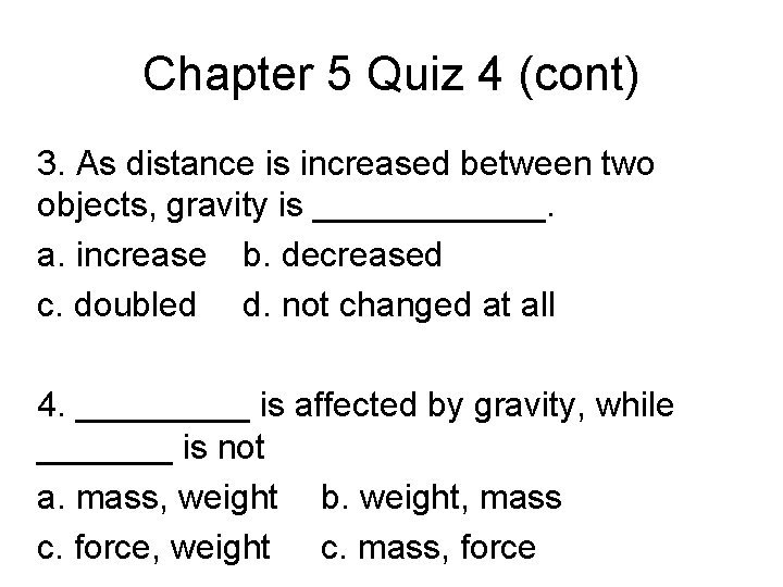 Chapter 5 Quiz 4 (cont) 3. As distance is increased between two objects, gravity