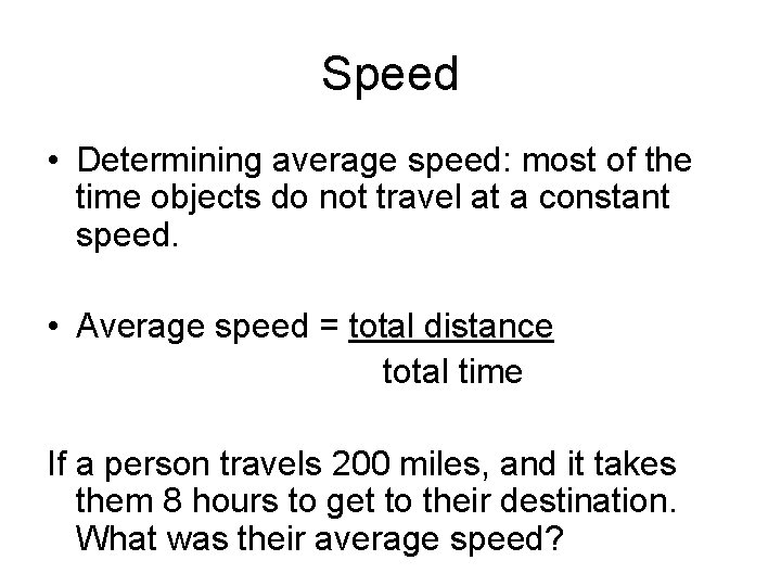 Speed • Determining average speed: most of the time objects do not travel at