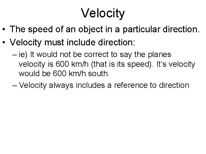Velocity • The speed of an object in a particular direction. • Velocity must