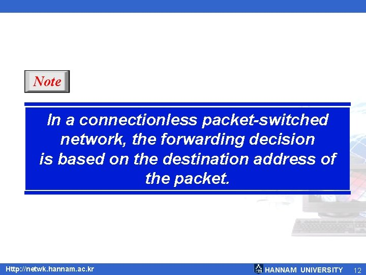 Note In a connectionless packet-switched network, the forwarding decision is based on the destination