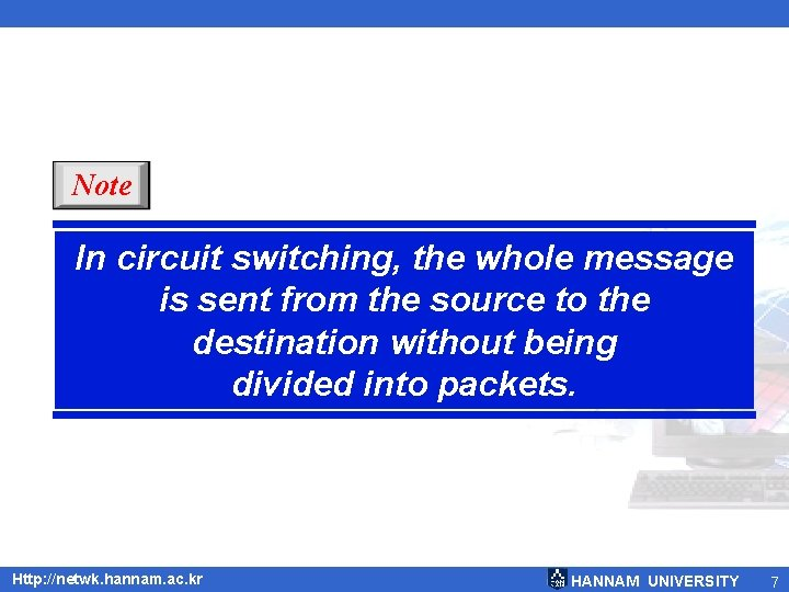 Note In circuit switching, the whole message is sent from the source to the