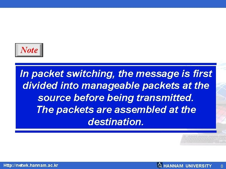 Note In packet switching, the message is first divided into manageable packets at the