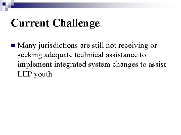 Current Challenge n Many jurisdictions are still not receiving or seeking adequate technical assistance