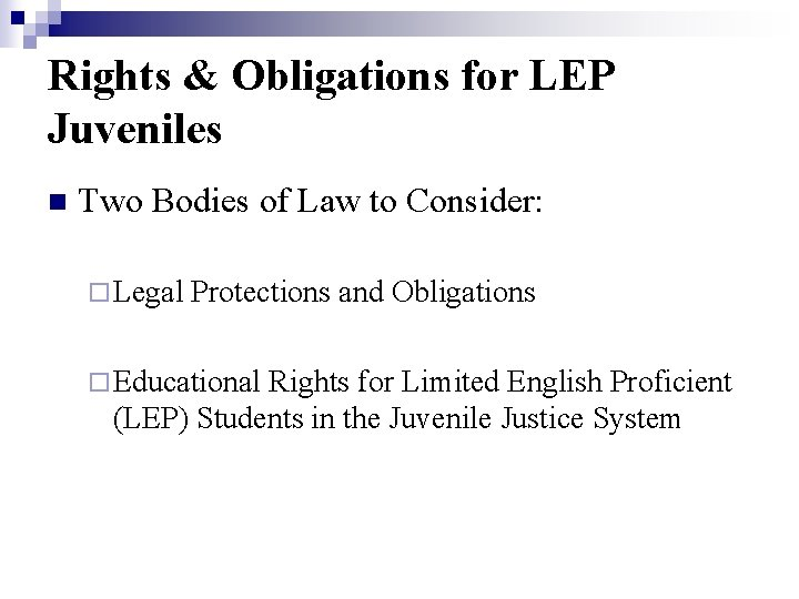 Rights & Obligations for LEP Juveniles n Two Bodies of Law to Consider: ¨