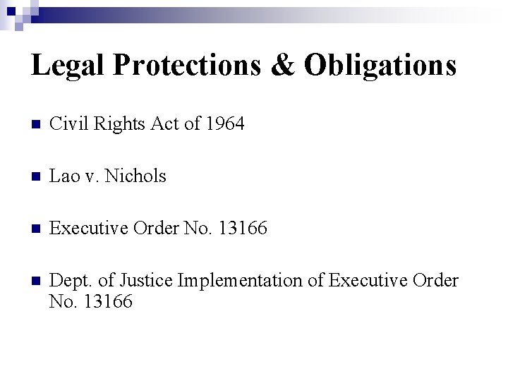 Legal Protections & Obligations n Civil Rights Act of 1964 n Lao v. Nichols