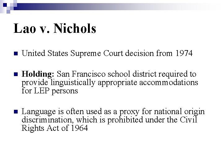 Lao v. Nichols n United States Supreme Court decision from 1974 n Holding: San