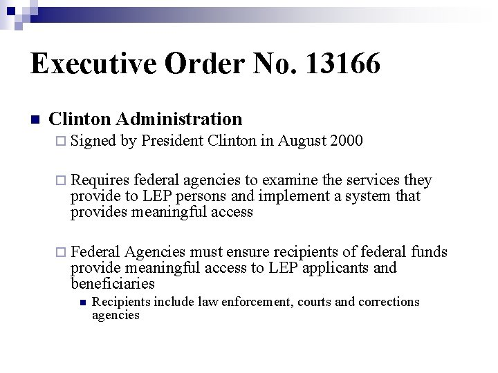 Executive Order No. 13166 n Clinton Administration ¨ Signed by President Clinton in August