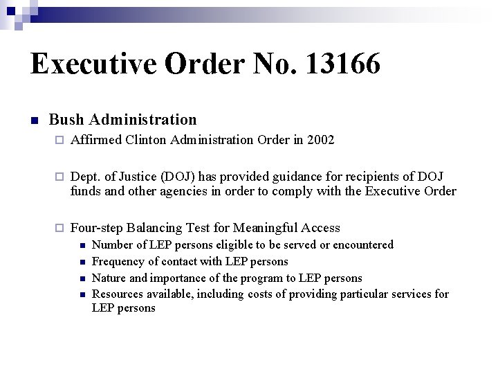 Executive Order No. 13166 n Bush Administration ¨ Affirmed Clinton Administration Order in 2002