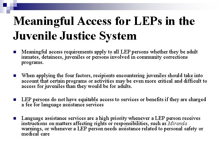 Meaningful Access for LEPs in the Juvenile Justice System n Meaningful access requirements apply