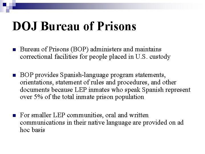 DOJ Bureau of Prisons n Bureau of Prisons (BOP) administers and maintains correctional facilities