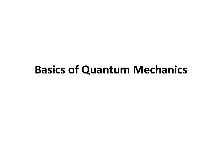 Basics of Quantum Mechanics