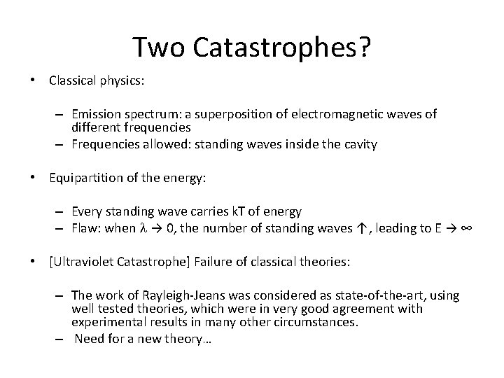 Two Catastrophes? • Classical physics: – Emission spectrum: a superposition of electromagnetic waves of
