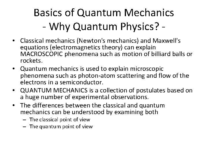 Basics of Quantum Mechanics - Why Quantum Physics? • Classical mechanics (Newton's mechanics) and