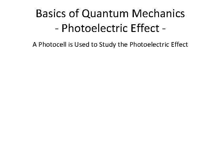 Basics of Quantum Mechanics - Photoelectric Effect A Photocell is Used to Study the