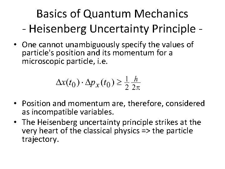 Basics of Quantum Mechanics - Heisenberg Uncertainty Principle • One cannot unambiguously specify the