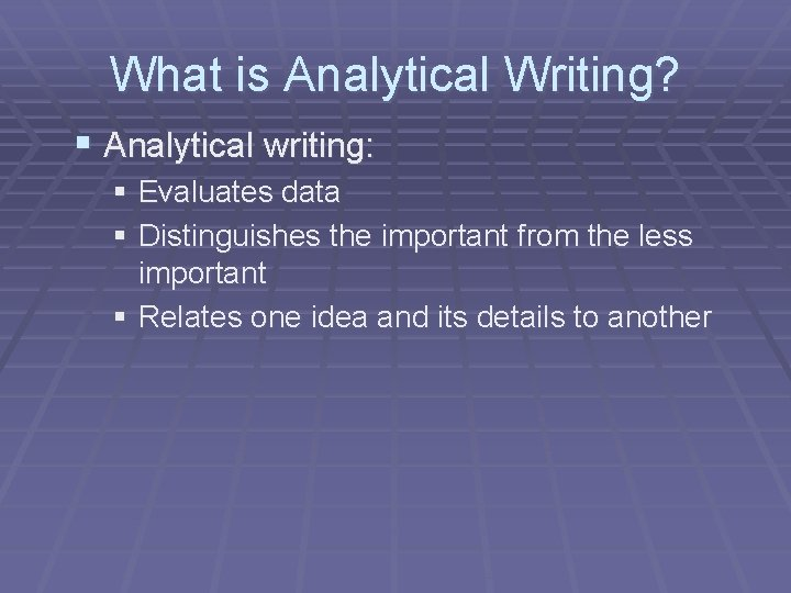 What is Analytical Writing? § Analytical writing: § Evaluates data § Distinguishes the important