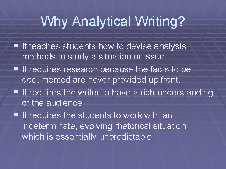 Why Analytical Writing? § It teaches students how to devise analysis methods to study