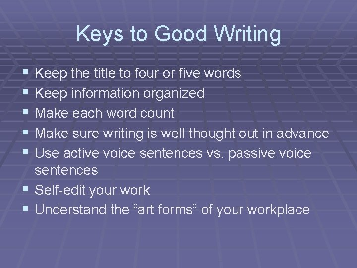 Keys to Good Writing § § § Keep the title to four or five