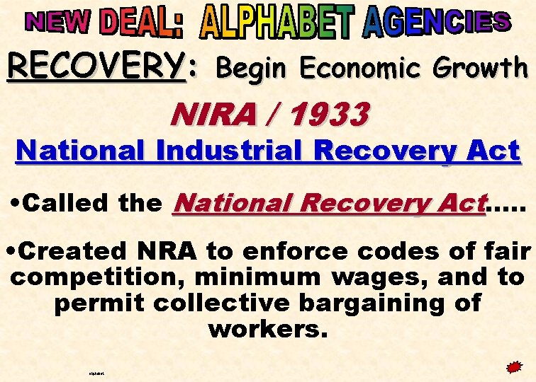 RECOVERY: Begin Economic Growth NIRA / 1933 National Industrial Recovery Act • Called the