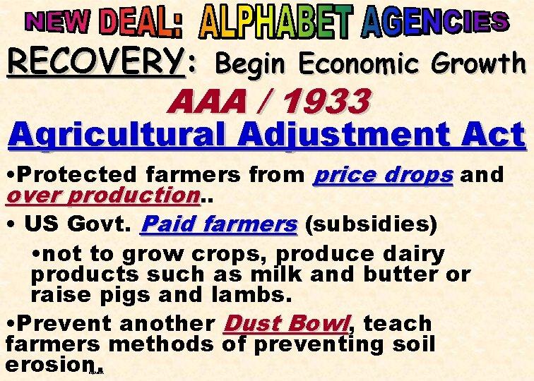 RECOVERY: Begin Economic Growth AAA / 1933 Agricultural Adjustment Act • Protected farmers from