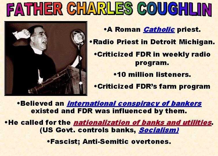 • A Roman Catholic priest. • Radio Priest in Detroit Michigan. • Criticized