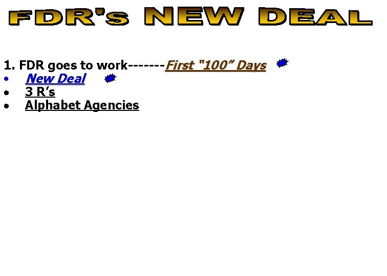 """1. FDR goes to work-------First """" 100"""" Days • New Deal · 3 R's"""