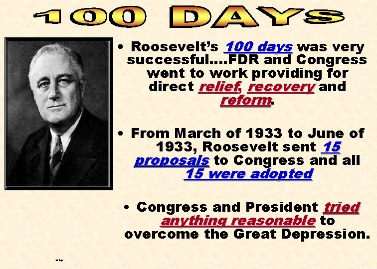 • Roosevelt's 100 days was very successful…. FDR and Congress went to work