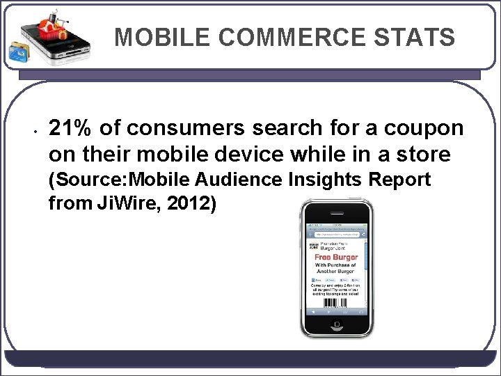 MOBILE COMMERCE STATS • 21% of consumers search for a coupon on their mobile