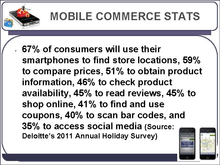 MOBILE COMMERCE STATS • 67% of consumers will use their smartphones to find store