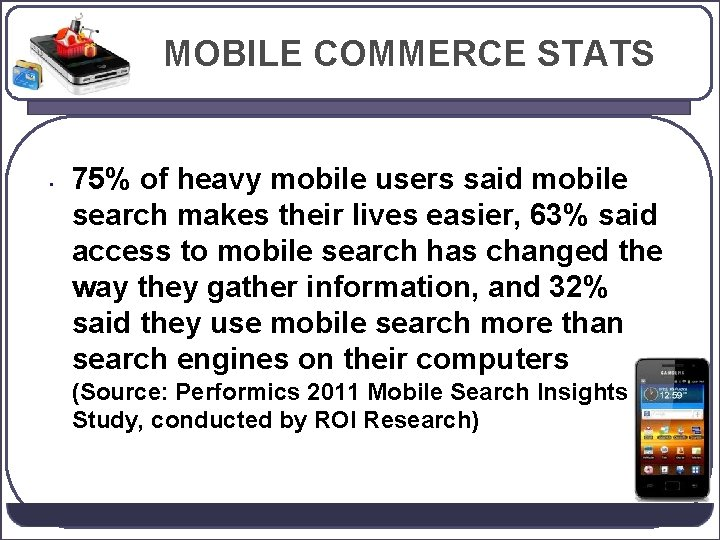 MOBILE COMMERCE STATS • 75% of heavy mobile users said mobile search makes their