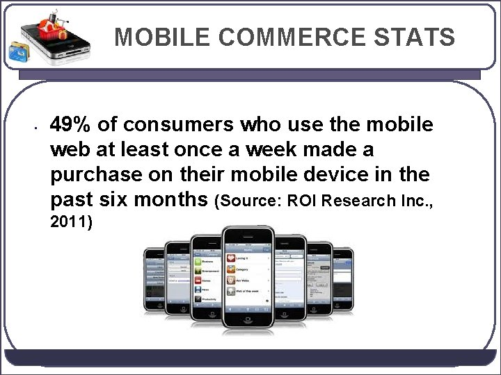 MOBILE COMMERCE STATS • 49% of consumers who use the mobile web at least