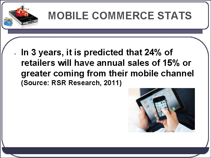MOBILE COMMERCE STATS • In 3 years, it is predicted that 24% of retailers