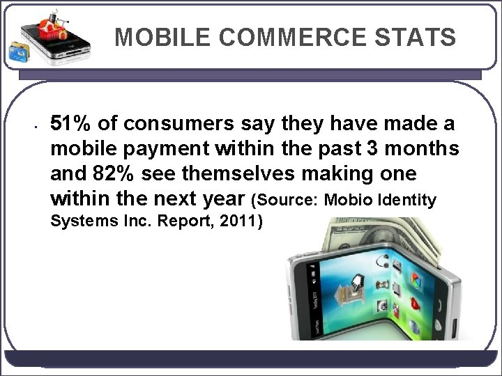 MOBILE COMMERCE STATS • 51% of consumers say they have made a mobile payment