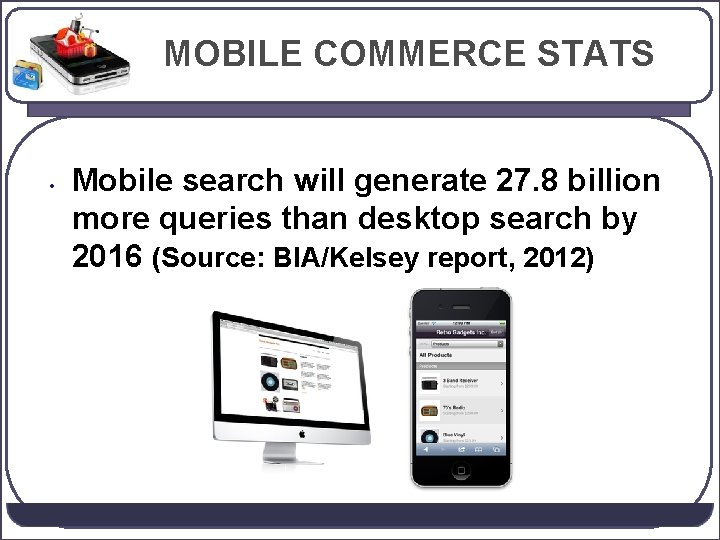 MOBILE COMMERCE STATS • Mobile search will generate 27. 8 billion more queries than