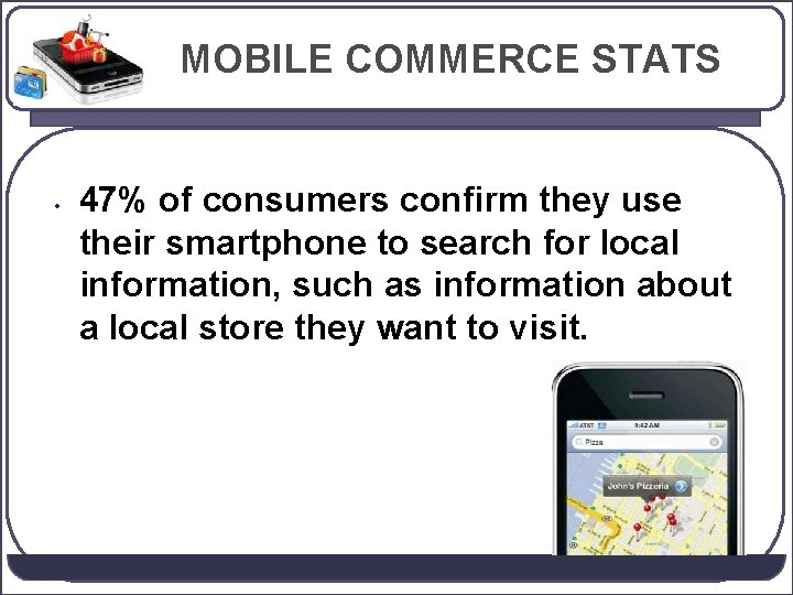 MOBILE COMMERCE STATS • 47% of consumers confirm they use their smartphone to search