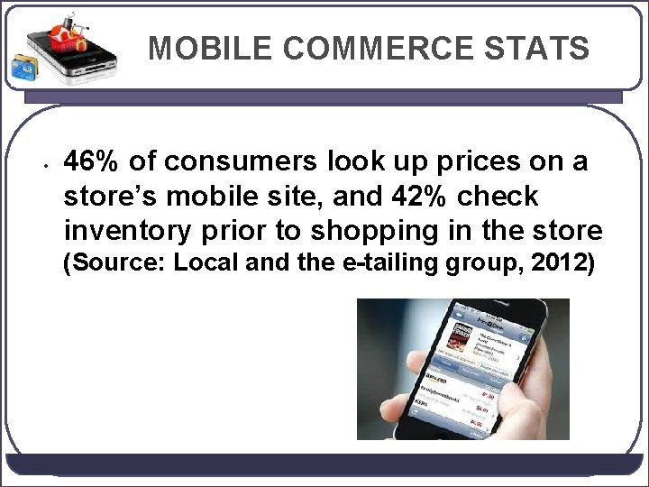 MOBILE COMMERCE STATS • 46% of consumers look up prices on a store's mobile