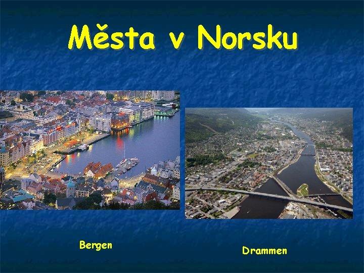 Města v Norsku Alta Bergen Drammen
