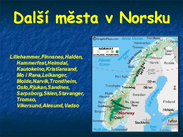 Další města v Norsku Lillehammer, Finnsnes, Halden, Hammerfest, Heimdal, Kautokeino, Kristiansand, Mo i Rana,