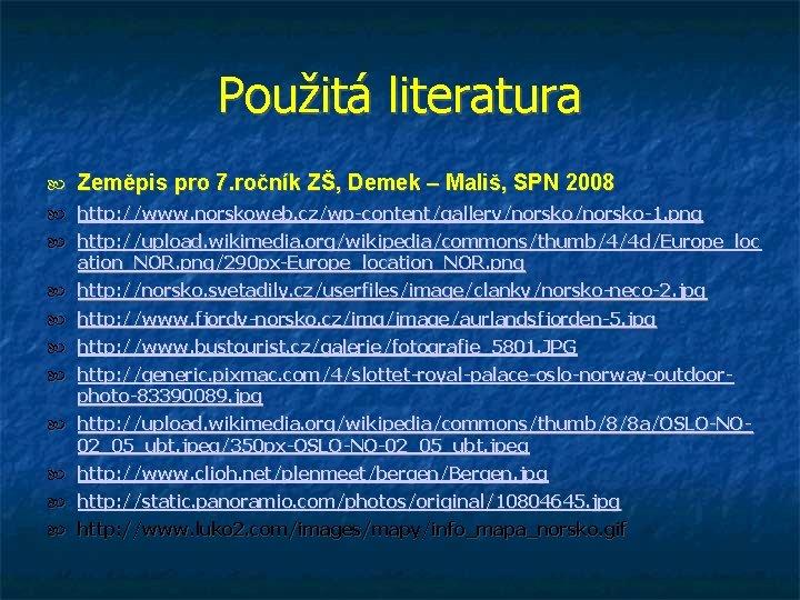 Použitá literatura Zeměpis pro 7. ročník ZŠ, Demek – Mališ, SPN 2008 http: //www.