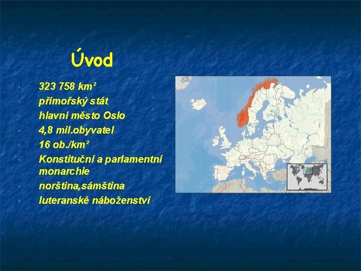 Úvod • • 323 758 km² přímořský stát hlavní město Oslo 4, 8 mil.
