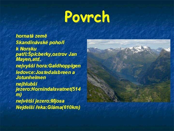 Povrch • • hornatá země Skandinávské pohoří k Norsku patří: Špicberky, ostrov Jan Mayen,