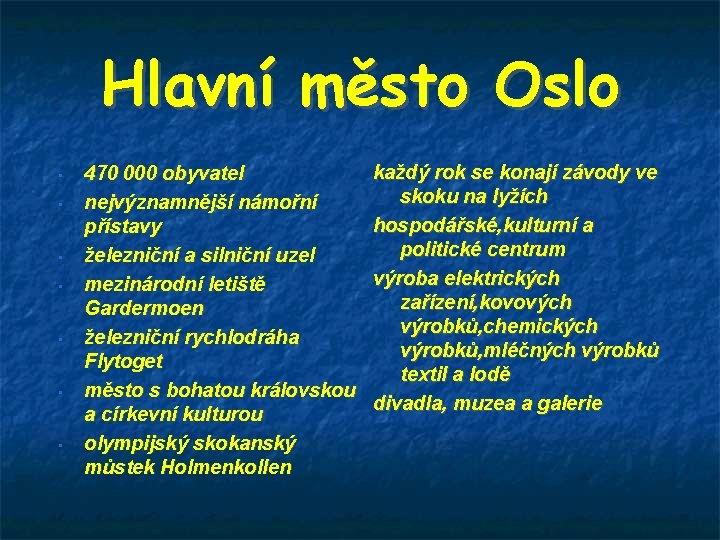 Hlavní město Oslo • • 470 000 obyvatel nejvýznamnější námořní přístavy železniční a silniční