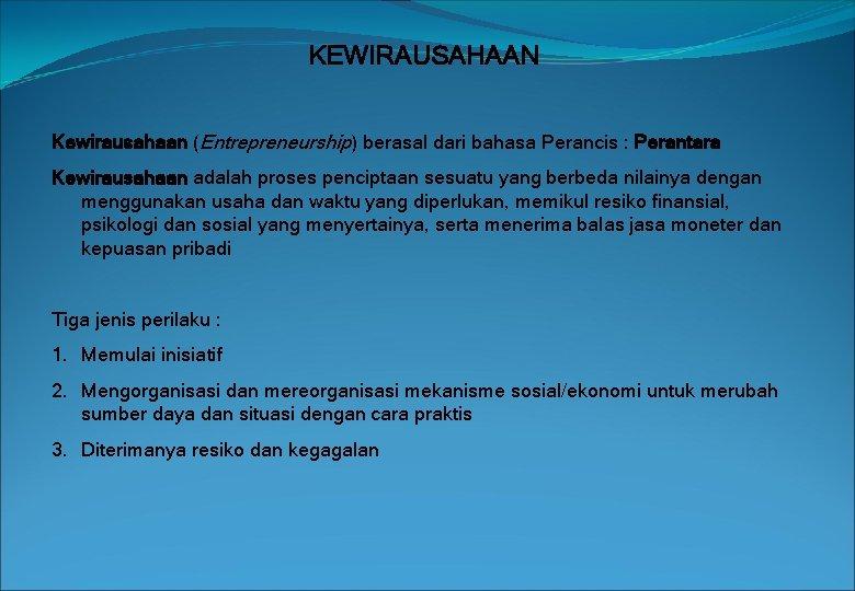 KEWIRAUSAHAAN Kewirausahaan (Entrepreneurship) berasal dari bahasa Perancis : Perantara Kewirausahaan adalah proses penciptaan sesuatu